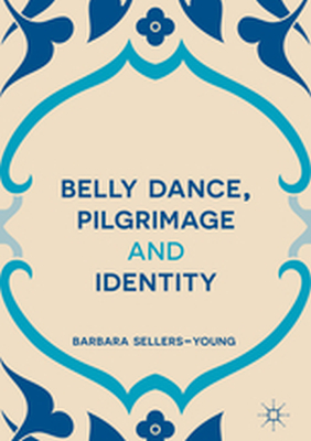 BELLY DANCE, PILGRIMAGE AND IDENTITY -  Sellers-Young