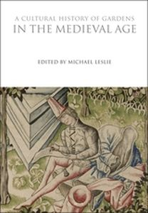 A CULTURAL HISTORY OF GARDENS IN THE MEDIEVAL AGE - Leslie Michael
