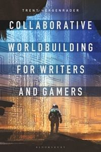 COLLABORATIVE WORLDBUILDING FOR WRITERS AND GAMERS - Hergenrader Trent