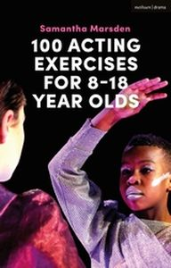 100 ACTING EXERCISES FOR 8 - 18 YEAR OLDS - Marsden Samantha