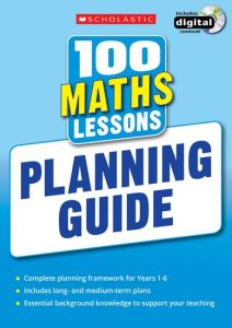 100 MATHS LESSONS: PLANNING GUIDE -  Scholastic