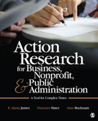 ACTION RESEARCH FOR BUSINESS NONPROFIT AND PUBLIC ADMINISTRATION - Alana James E.