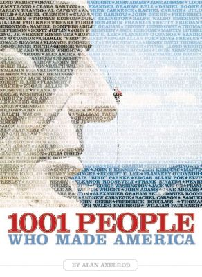 1001 PEOPLE WHO MADE AMERICA - Axelrod Alan