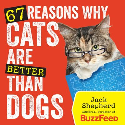 67 REASONS WHY CATS ARE BETTER THAN DOGS - Shepherd Jack