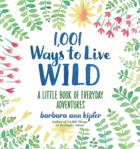1,001 WAYS TO LIVE WILD - Ann  Kipfer Barbara