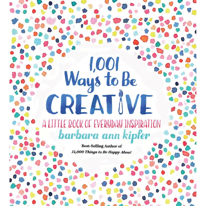 1,001 WAYS TO BE CREATIVE - Ann Kipfer Barbara