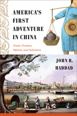 AMERICA'S FIRST ADVENTURE IN CHINA - R Haddad John