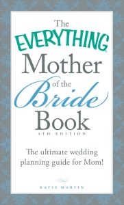 THE EVERYTHING MOTHER OF THE BRIDE BOOK - Martin Katie
