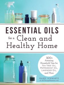 ESSENTIAL OILS FOR A CLEAN AND HEALTHY HOME - Schwartz Kasey