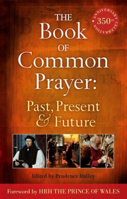 THE  BOOK OF COMMON PRAYER: PAST, PRESENT AND FUTURE - Dailey Prudence