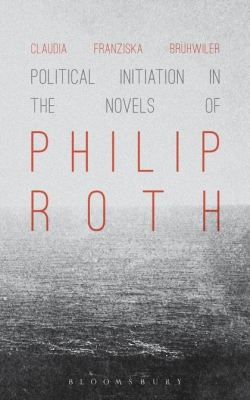 POLITICAL INITIATION IN THE NOVELS OF PHILIP ROTH - Franziska Brü Claudia