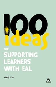 100 IDEAS FOR SUPPORTING LEARNERS WITH EAL - Pim Chris