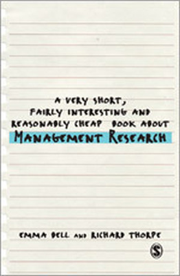 A VERY SHORT FAIRLY INTERESTING AND REASONABLY CHEAP BOOK ABOUT MANAGEMENT RESE - Bell Emma