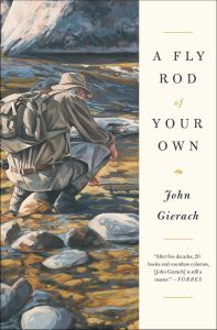 A FLY ROD OF YOUR OWN - Gierach John