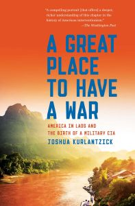 A GREAT PLACE TO HAVE A WAR - Kurlantzick Joshua