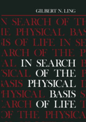 IN SEARCH OF THE PHYSICAL BASIS OF LIFE -  Ling