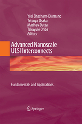ADVANCED NANOSCALE ULSI INTERCONNECTS: FUNDAMENTALS AND APPLICATIONS -  Shacham-Diamand