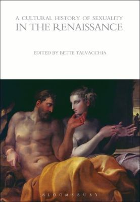 A CULTURAL HISTORY OF SEXUALITY IN THE RENAISSANCE - Talvacchia Bette