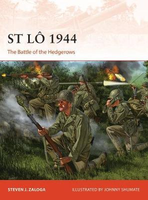 CAM ST LO 1944: THE BATTLE OF THE HEDGEROWS - Steven J. Zaloga