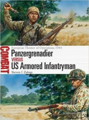 CBT 022 PANZERGRENADIER VS US ARMORED INFANTRYMAN: EUROPEAN THEATER OF OPERATION - Steven J. Zaloga