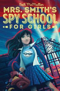 MRS. SMITH'S SPY SCHOOL FOR GIRLS - Mcmullen Beth