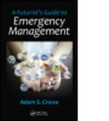 A FUTURISTS GUIDE TO EMERGENCY MANAGEMENT - S. Crowe Adam