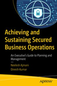 ACHIEVING AND SUSTAINING SECURED BUSINESS OPERATIONS -  Ajmani