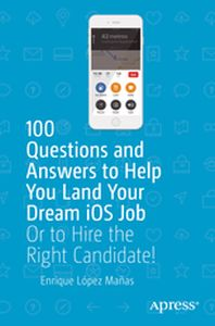 100 QUESTIONS AND ANSWERS TO HELP YOU LAND YOUR DREAM IOS JOB - Maas Lpez