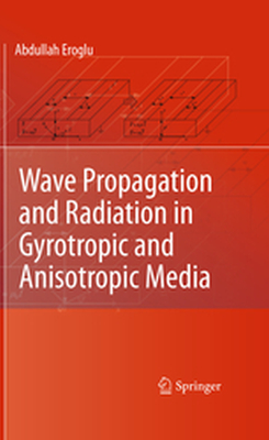 WAVE PROPAGATION AND RADIATION IN GYROTROPIC AND ANISOTROPIC MEDIA -  Eroglu