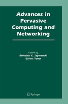 ADVANCES IN PERVASIVE COMPUTING AND NETWORKING -  Szymanski