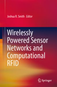 WIRELESSLY POWERED SENSOR NETWORKS AND COMPUTATIONAL RFID - Joshua R. Smith