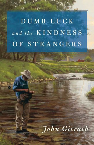 DUMB LUCK AND THE KINDNESS OF STRANGERS - Gierach John