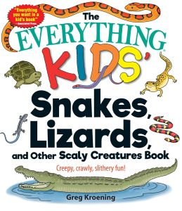 THE EVERYTHING KIDS' SNAKES, LIZARDS, AND OTHER SCALY CREATURES BOOK - Kroening Greg