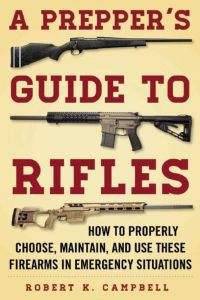 A PREPPER'S GUIDE TO RIFLES - K. Campbell Robert