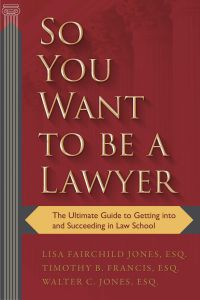 SO YOU WANT TO BE A LAWYER - Fairchild Jones Lisa