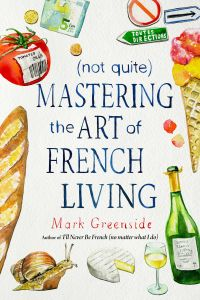 (NOT QUITE) MASTERING THE ART OF FRENCH LIVING - Greenside Mark