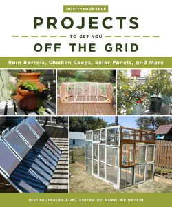 DO-IT-YOURSELF PROJECTS TO GET YOU OFF THE GRID - Weinstein Noah