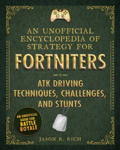 AN UNOFFICIAL ENCYCLOPEDIA OF STRATEGY FOR FORTNITERS: ATK DRIVING TECHNIQUES, C - R. Rich Jason