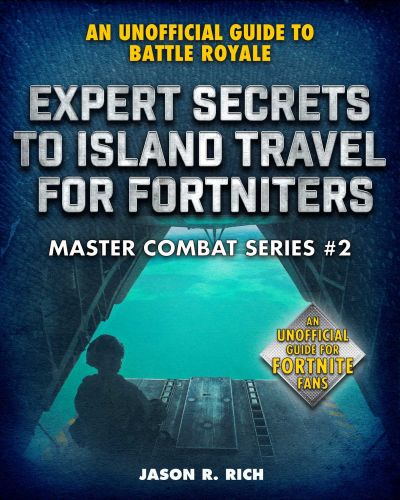 EXPERT SECRETS TO ISLAND TRAVEL FOR FORTNITERS - R. Rich Jason