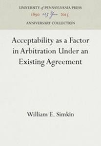 ACCEPTABILITY AS A FACTOR IN ARBITRATION UNDER AN EXISTING AGREEMENT - E. Simkin William
