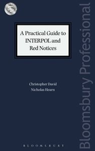 A PRACTICAL GUIDE TO INTERPOL AND RED NOTICES - David Christopher