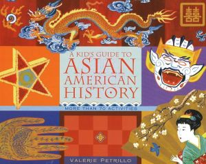 A KID'S GUIDE TO ASIAN AMERICAN HISTORY - Petrillo Valerie