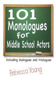 101 MONOLOGUES FOR MIDDLE SCHOOL ACTORS - Young Rebecca