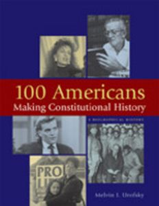 100 AMERICANS MAKING CONSTITUTIONAL HISTORY - I. Urofsky Melvin