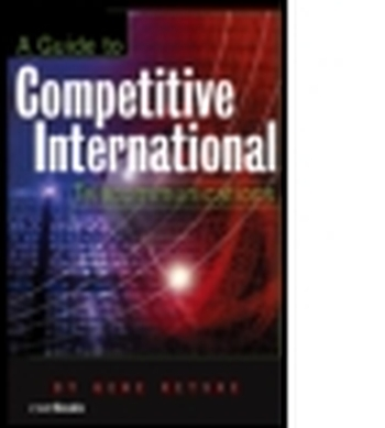 A GUIDE TO COMPETITIVE INTERNATIONAL TELECOMMUNICATIONS - Retske Gene