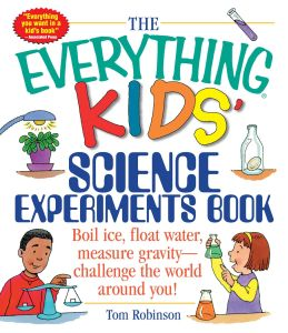 THE EVERYTHING KIDS' SCIENCE EXPERIMENTS BOOK - Robinson Tom