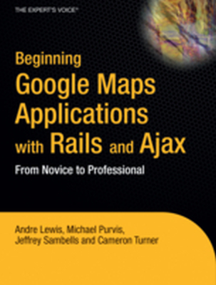 BEGINNING GOOGLE MAPS APPLICATIONS WITH RAILS AND AJAX -  Lewis