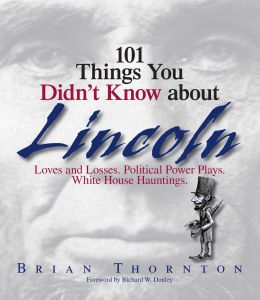 101 THINGS YOU DIDN'T KNOW ABOUT LINCOLN - Thornton Brian