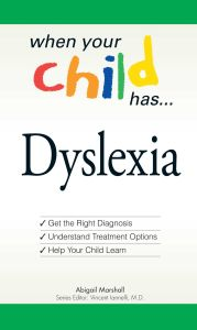 WHEN YOUR CHILD HAS . . . DYSLEXIA - Marshall Abigail