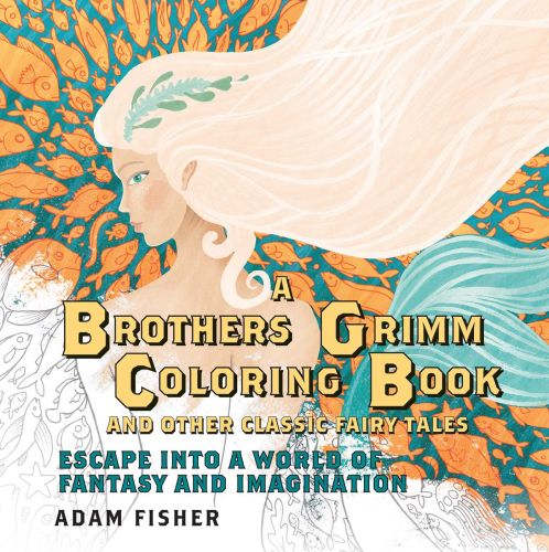 A BROTHERS GRIMM COLORING BOOK AND OTHER CLASSIC –: ESCAPE INTO A WORLD OF - Fisher Adam